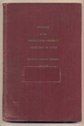Journals of the Legislative Assembly of the Territory of Utah During the Seventh Annual session...