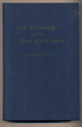 A Dictionary of the Book of Mormon: Comprising its Biographical, Geographical and Other Proper...