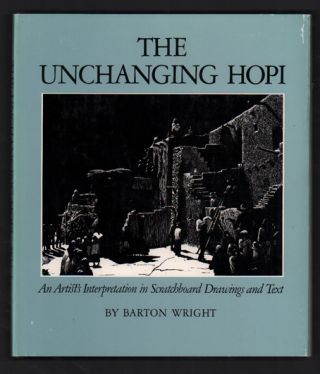 The Unchanging Hopi: An Artist's Interpretation in Scratchboard Drawings and Text. Barton Wright,...
