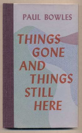 Things Gone and Things Still Here. Paul Bowles
