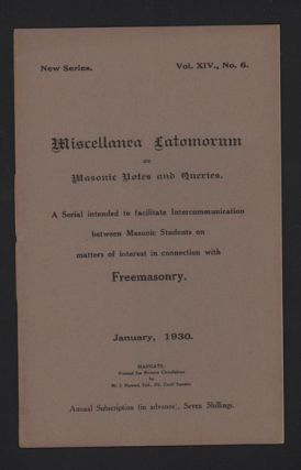 Miscellanea Latomorum or Masonic Notes and Queries. New Series. Vol. XIV., No. 6., January, 1930....