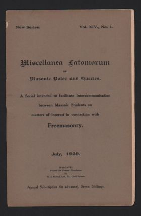Miscellanea Latomorum or Masonic Notes and Queries. New Series. Vol. XIV., No. 1., July, 1929....