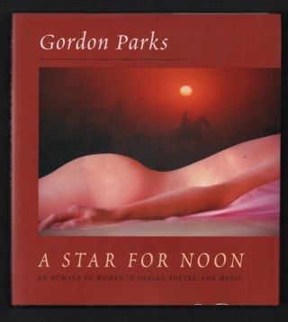 A Star for Noon: An Homage to Women in Images, Poetry, and Music. Gordon Parks