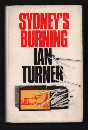 Sydney's Burning. Ian Turner, International Workers of the World