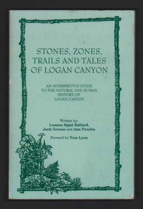 Stones, Zones, Trails and Tales of Logan Canyon: An Interpretive Guide to the Natural and Human...