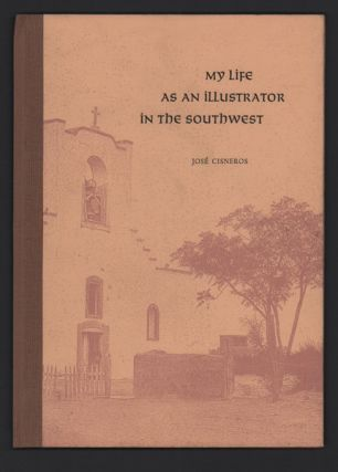 My Life as an Illustrator in the Southwest. José Cisneros, David Farmer, Preface