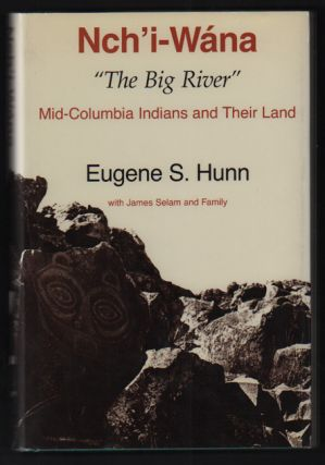 "Nch'i Wana ""The Big River"": Mid-Columbia Indians and Their Land. Eugene S. Hunn, James Selam"