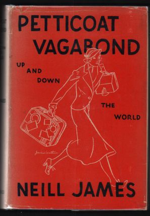Petticoat Vagabond Up and Down the World. Neill James.