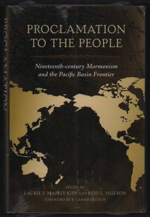 Proclamation to the People: Nineteenth-century Mormonism and the Pacific Basin Frontier. Laurie...