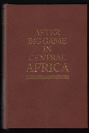 After Big Game in Central Africa: Records of a Sportsman from August, 1894 to November, 1897 when...