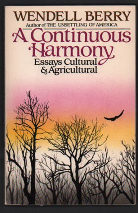 A Continuous Harmony: Essays Cultural and Agricultural. Wendell Berry.