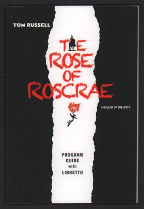 The Rose of Roscrae: A Ballad of the West - Program Guide with Libretto. Tom Russell