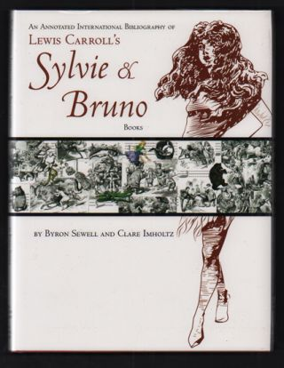 An Annotated International Bibliography of Lewis Carroll's Sylvie and Bruno Books. Byron W....