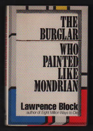 The Burglar Who painted Late Mondrian. Lawrence Block