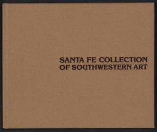 Santa Fe Collection of Southwestern Art: An Exhibition at Gilcrease Museum, Tulsa, Oklahoma,...