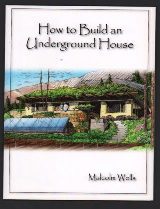 How to Build an Underground House. Malcolm Wells