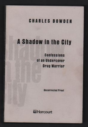 A Shadow in the City: Confessions of an Undercover Drug Warrior. Charles Bowden