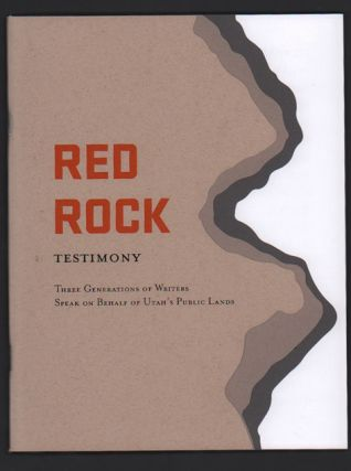Red Rock Testimony: Three Generations of Writers Speak on Behalf of Utah's Public Lands. Stephen...