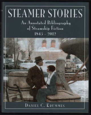 Steamer Stories: An Annotated Bibliography of Steamship Fiction 1845-2012. Daniel C. Krummes,...