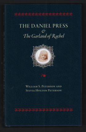 The Daniel Press & The Garland of Rachel. William S. Peterson, Sylvia Holton Peterson