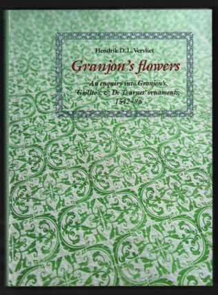 Granjon's Flowers: An Enquiry into Granjon's, Giolito's, and De Tournes' Ornaments 1542-86....