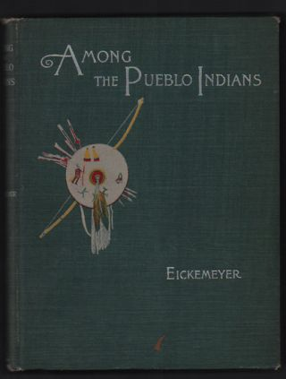 Among the Pueblo Indians. Carl Eickemeyer, Lilian Westcott Eickemeyer