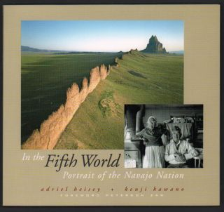 In the Fifth World: Portrait of the Navajo Nation. Adriel Heisey, Kenji Kawano