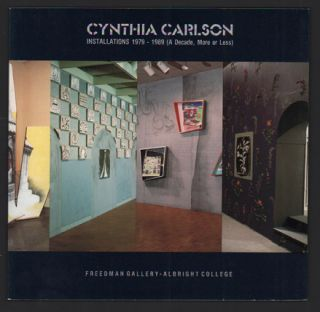 Cynthia Carlson: Installations 1979 - 1989 (A Decade, More or Less