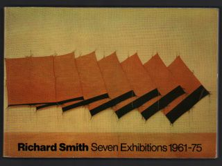 Richard Smith: Seven Exhibitions 1961-75. Richard Smith, Norman Reid, Foreword