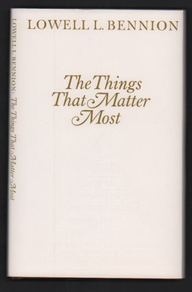 The Things That Matter Most. Lowell L. Bennion