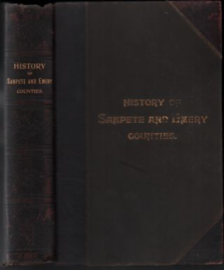History of Sanpete and Emery Counties Utah; With sketches of cities, towns and villages,...