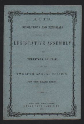 Acts, Resolutions and Memorials Passed by the Legislative Assembly of the Territory of Utah,...