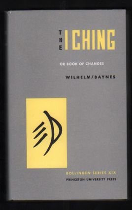 The I Ching: or Book of Changes. Richard Wilhelm, Cary F. Baynes