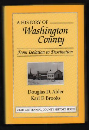 A History of Washington County: From Isolation to Destination (Utah Centennial County History...