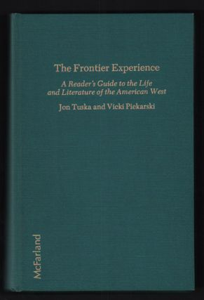 The Frontier Experience: A Reader's Guide to the Life and Literature of the American West. Jon...