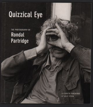 Quizzical Eye: The Photography of Rondal Partridge. Rondal Partridge, Elizabeth Partridge, Sally...