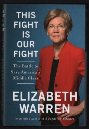 This Fight is Our Fight: The Battle to Save America's Middle Class. Elizabeth Warren