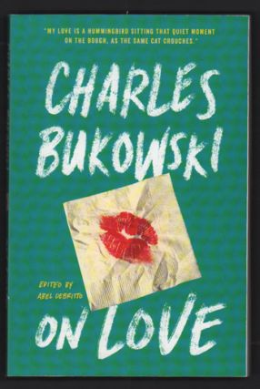 On Love. Charles Bukowski, Abel Debritto