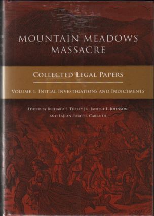 Mountain Meadows Massacre: Collected Legal Papers. Richard E. Turley Jr., Janiece L. Johnson,...