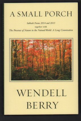 A Small Porch; Sabbath Poems 2014 and 2015. Wendell Berry