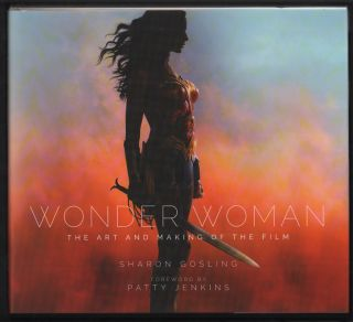 Wonder Woman: The Art and Making of the Film. Sharon Gosling