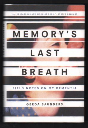 Memory's Last Breath: Field Notes on My Dementia. Gerda Saunders