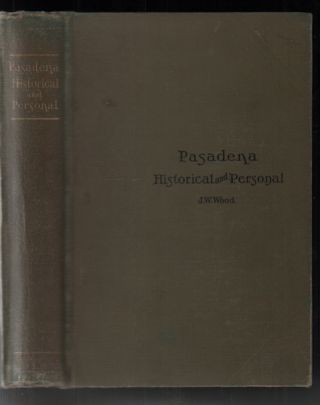 Pasadena, California: Historical and Personal. A Complete History of the Organization of the...