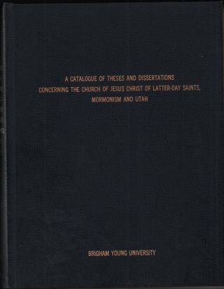 A Catalogue of Theses and Dissertations Concerning the Church of Jesus Christ of Latter-Day...