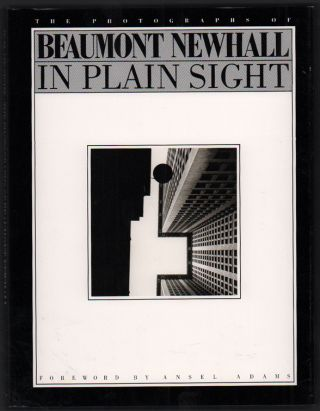 In Plain Sight: The Photographs of Beaumont Newhall. Beaumont Newhall, Ansel Adams