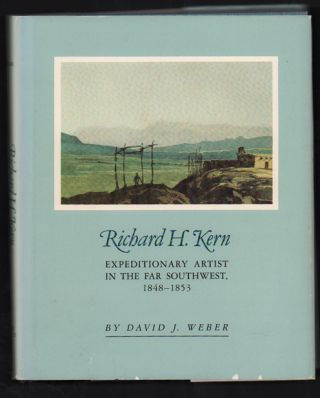 Richard H. Kern: Expeditionary Artist in the Far Southwest, 1848-1853. David J. Weber