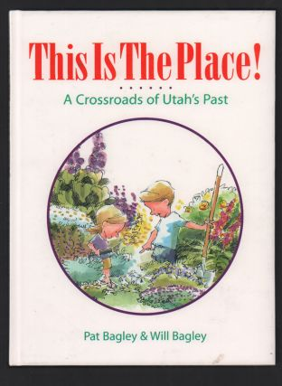 This is the Place! A Crossroads of Utah's Past. Pat Bagley, Will Bagley