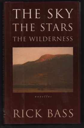 The Sky, The Stars, The Wilderness. Rick Bass