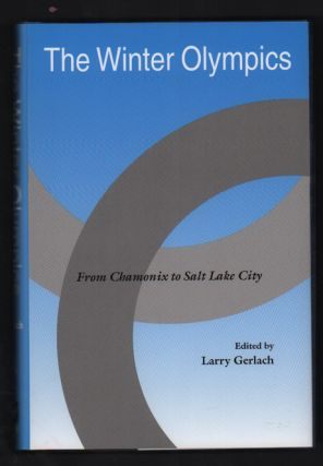 The Winter Olympics: From Chamonix to Salt Lake City. Larry Gerlach