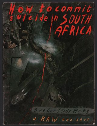 How to Commit Suicide in South Africa (Raw One-Shot #2). Sue Coe, Holly Metz